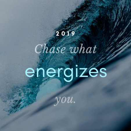 chase what energizes you